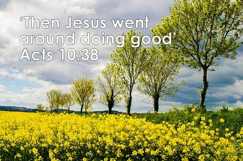 Then Jesus went around doing good – Acts 10 38.jpg